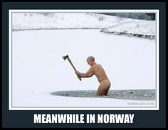 meanwhile in norway meme man chopping lake ice with an ax axe norwegian norskarv alt for norge funny humor humorous crazy snow Hot Weather Humor, Weather Memes, Funny Quotes, Funny Memes, Hilarious, Jokes, Snow Meme, Viking Pictures, Meanwhile In