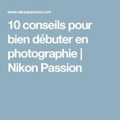 10 conseils pour bien débuter en photographie | Nikon Passion