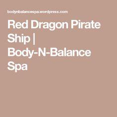 Red Dragon Pirate Ship | Body-N-Balance Spa