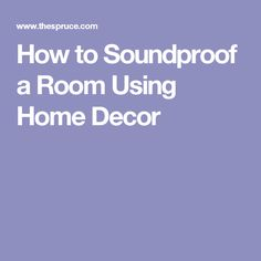 How to Soundproof a Room Using Home Decor