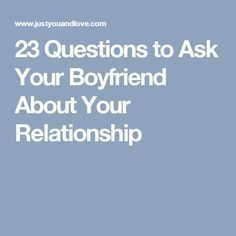 23 Questions to Ask Your Boyfriend About Your Relationship