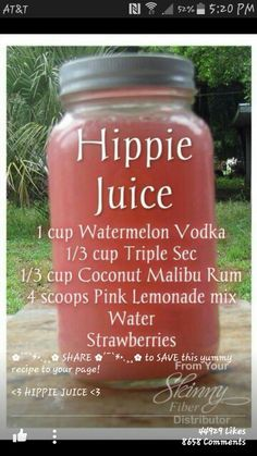 "HIPPIE JUICE Summer is coming! Here's some refreshing ""juice"" for the adults! 1 cup Watermelon Vodka cup Triple Sec cup Coconut Malibu Rum 4 scoops Pink Lemonade mix Water Strawberries Mix it up in a Mason jar and ENJOY! by kristie Summer Cocktails, Cocktail Drinks, Fun Drinks, Yummy Drinks, Vodka Cocktails, Beach Drinks, Liquor Drinks, Malibu Rum Drinks, Camping Drinks"