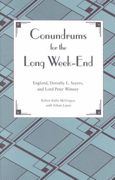 Conundrums for the Long Week-End : England, Dorothy L. Sayers, and Lord Peter Wimsey by Robert Kuhn McGregor