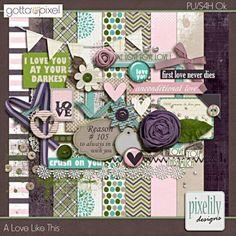A Love Like This Digital Scrapbook Kit. $4.00 at Gotta Pixel. www.gottapixel.net/