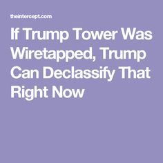 If Trump Tower Was Wiretapped, Trump Can Declassify That Right Now