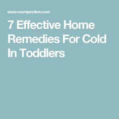 7 Effective Home Remedies For Cold In Toddlers