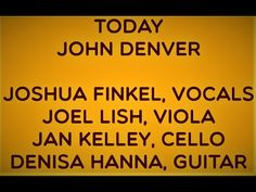 TODAY BY JOHN DENVER JOSHUA FINKEL, VOCALS John Denver, Current Events, Blessings, Acting, Concert, Projects, Log Projects, Blue Prints, Concerts
