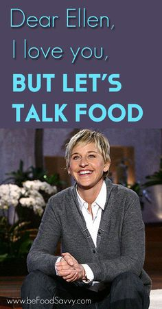 Dear Ellen, I love you, but let's talk about food | Food Savvy
