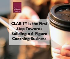 CLARITY is the First Step Towards Building a 6-Figure Coaching Business.