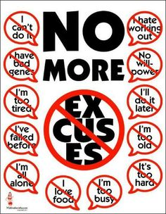 Take personal responsibility for your success. Stop making excuses. Start doing.