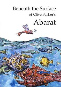 Clive Barker~Beneath the Surface of Clive Barker's Abarat