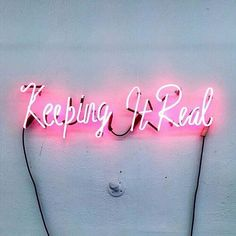 Hanging pink neon sign: keep it real Words Quotes, Me Quotes, Sayings, Qoutes, Pink Quotes, Short Quotes, All Of The Lights, Keep It Real, Real Real