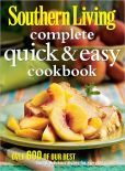 Southern Living Complete Quick & Easy Cookbook: Over 600 of Our Best Fast & Delicious Dishes for Everyday Suppers