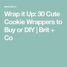 Wrap it Up: 30 Cute Cookie Wrappers to Buy or DIY | Brit + Co