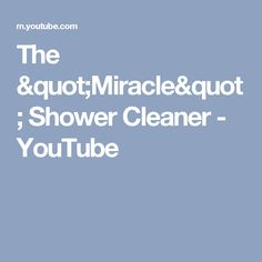 "The ""Miracle"" Shower Cleaner - YouTube"
