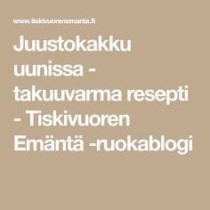 Juustokakku uunissa - takuuvarma resepti - Tiskivuoren Emäntä -ruokablogi