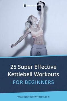 25 Kettlebell Workouts for Beginners that get results quickly and safely. #kettlebells #beginners #exercise