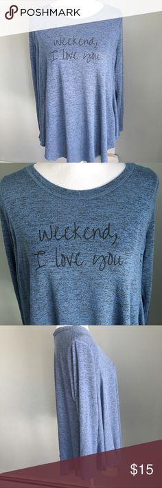 Weekend I love you tunic EUC long sleeve Tunic  Super soft Says weekend, I love you anybody Tops Tunics
