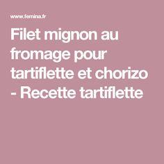Filet mignon au fromage pour tartiflette et chorizo - Recette tartiflette