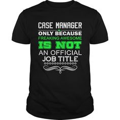 Case Manager Only Because Freaking Awesome Is Not An Is Not An Official Job Title T- Shirt  Hoodie Case Manager