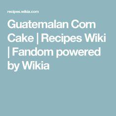 Guatemalan Corn Cake | Recipes Wiki | Fandom powered by Wikia
