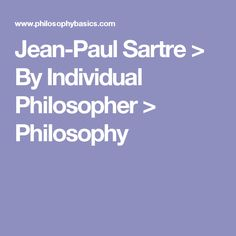 Jean-Paul Sartre > By Individual Philosopher > Philosophy
