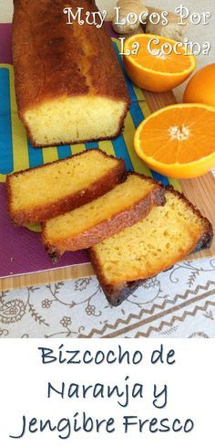 Muy Locos Por La Cocina: Bizcocho de Naranja y Jengibre Fresco Mexican Food Recipes, Sweet Recipes, Cake Recipes, Dessert Recipes, Pan Dulce, Think Food, Love Food, Cooking Time, Cooking Recipes