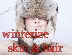 winterize skin and hair with natural skincare and hair care tips