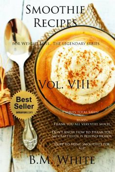 SMOOTHIES: The most delicious recipes for weight loss book. Vol. VIII (smoothie recipes for weight loss,smoothie recipe book): More delicious recipes, health galore! by B.M. White, http://www.amazon.com/dp/B00IYPAMRY/ref=cm_sw_r_pi_dp_IGIitb0ZC72HP