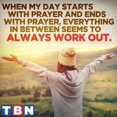 #Quote #TBN #Day #Starts #Prayer #Ends #Everything #Between #Seems #Always #Work #BeBlessed