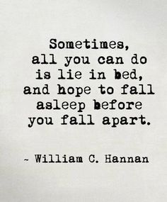 Sometimes all you can do is lie in bed, and hope to fall asleep before you fall apart.