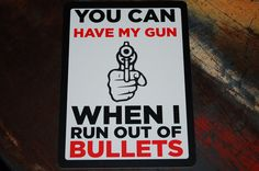 You Can Have My Gun When I Run Out Of Bullets by iCandy Combat ~  2nd Amendment Signs ~ Guns