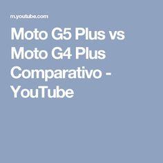 Moto G5 Plus vs Moto G4 Plus Comparativo - YouTube