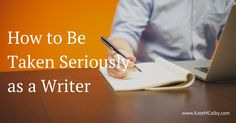 How to Be Taken Seriously as a Writer