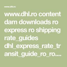 www.dhl.ro content dam downloads ro express ro shipping rate_guides dhl_express_rate_transit_guide_ro_ro.pdf