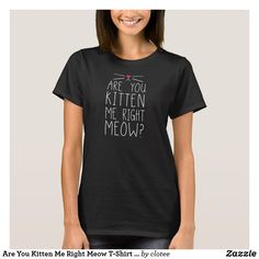 Are You Kitten Me Right Meow T-Shirt Tumblr, official products, licensed merchandise, t-shirt, Men's novelty T-shirts, Women's novelty t-shirts, vintage t shirts, funny t shirts, cheap t shirts, novelty t shirts amazon, funny shirts for dads, offensive graphic tees, funny, women's graphic tees, mens graphic tees, graphic tees, graphic t shirts women's, custom graphic tees, men's graphic vintage tees, funny graphic tees, vintage graphic tees, funny novelty tee shirts, funny t shirts, shirts