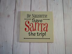 Santa sign - Christmas sign - Holiday home décor - Holiday gift idea - Christmas present idea - Funny saying sign  12 x 12  This listing is for the wooden sign that is hand painted and sealed. A metal hanger is added to the back for easy hanging. Signs are made after payment is received. Please check return policy