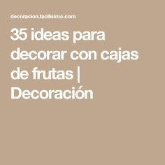 35 ideas para decorar con cajas de frutas | Decoración
