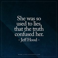 Live Life Happy Quote: She was so used to lies, that the truth confused her. - Jeff Hood