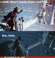 LUKE!  Don't stand there!