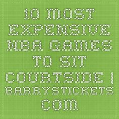 10 Most Expensive NBA Games To Sit Courtside | Barrystickets.com