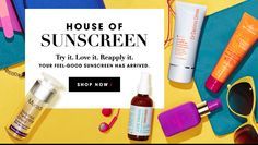 HOME OF SUNSCREEN Try it. Love it. Reapply it. YOUR FEEL-GOOD SUNSCREEN HAS ARRIVED. SHOP NOW >