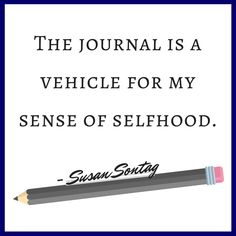 """""""The #journal is a vehicle for my sense of selfhood."""" - Susan Sontag"""
