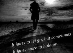 one day the pain will go away but if we keep holding it we just hurting ourselves even more...but is hard to decide