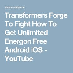 Transformers Forge To Fight How To Get Unlimited Energon Free Android iOS - YouTube