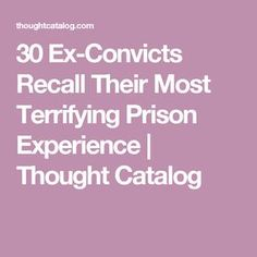 30 Ex-Convicts Recall Their Most Terrifying Prison Experience | Thought Catalog