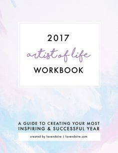 The 2017 Artist of Life Workbook: Plan your best year w/ 68 pages of reflection, self-discovery, and GOALS AF: ✨  http://lavendaire.com/shop