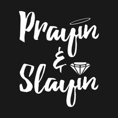 Shop Prayin & Slayin quotes t-shirts designed by MonkeyLogick as well as other quotes merchandise at TeePublic. Boss Up Quotes, Dope Quotes, Crazy Quotes, Badass Quotes, Words Quotes, Quotes To Live By, Funny Quotes, Sayings, Bitch Quotes