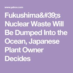 Fukushima's Nuclear Waste Will Be Dumped Into the Ocean, Japanese Plant Owner Decides