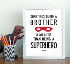 """Sometimes being a brother is even better than being a superhero."""
